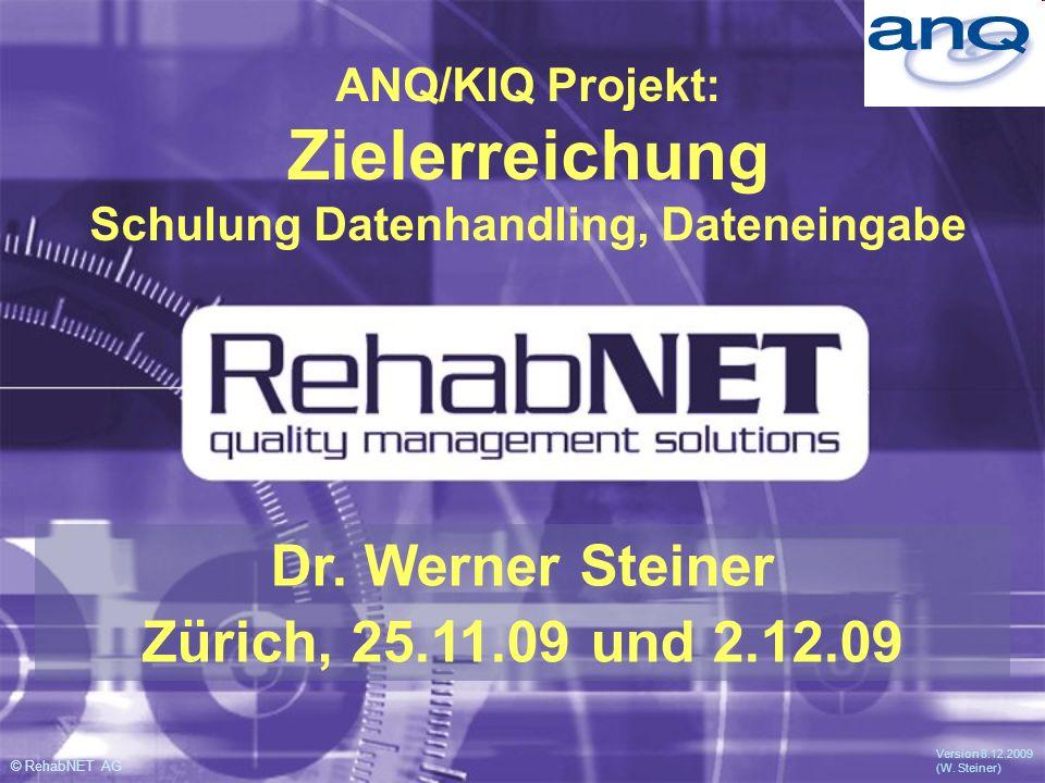 © RehabNET AG Version 8.12.2009 (W.Steiner) Dr.