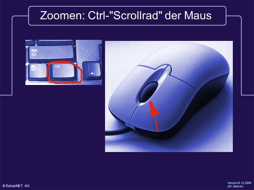 © RehabNET AG Version 8.12.2009 (W. Steiner) Zoomen: Ctrl- Scrollrad der Maus