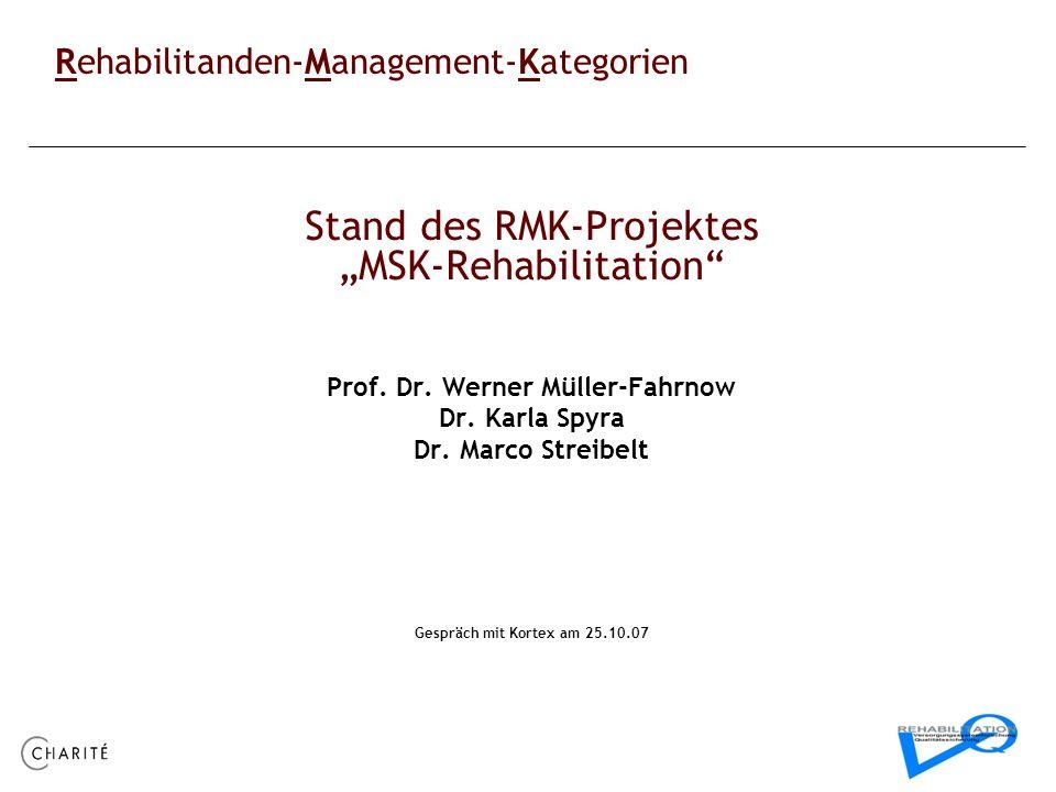 Stand des RMK-Projektes MSK-Rehabilitation Prof. Dr. Werner Müller-Fahrnow Dr. Karla Spyra Dr. Marco Streibelt Gespräch mit Kortex am 25.10.07 Rehabil