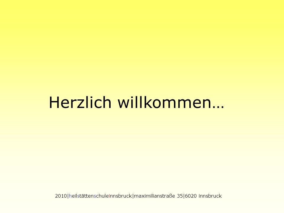 Herzlich willkommen… 2010|heilstättenschuleinnsbruck|maximilianstraße 35|6020 innsbruck