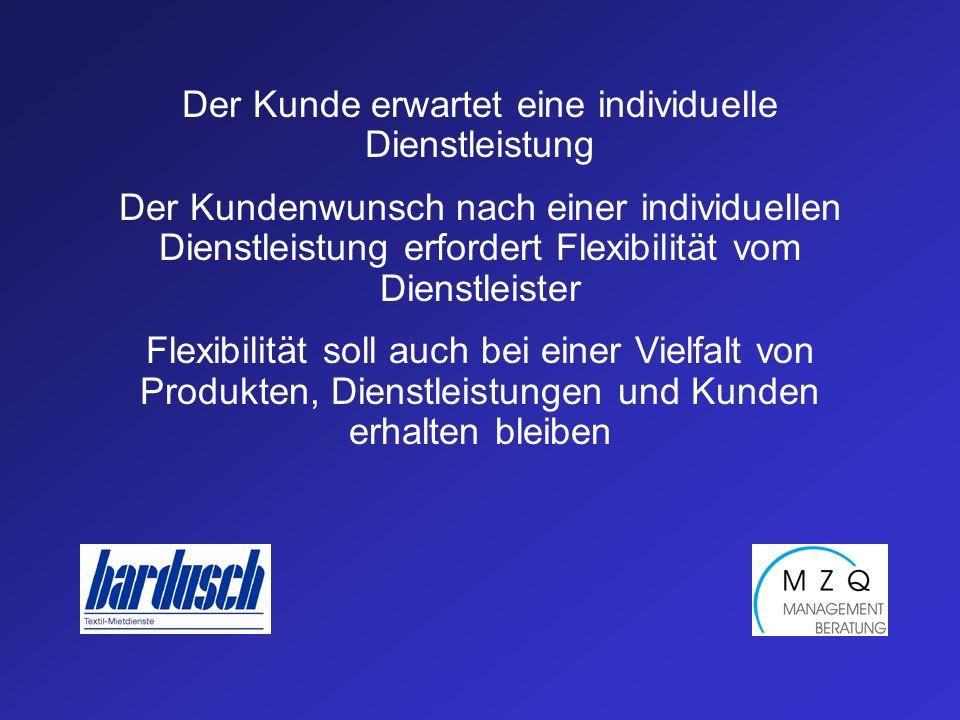 Der Kunde erwartet eine individuelle Dienstleistung Der Kundenwunsch nach einer individuellen Dienstleistung erfordert Flexibilität vom Dienstleister Flexibilität soll auch bei einer Vielfalt von Produkten, Dienstleistungen und Kunden erhalten bleiben