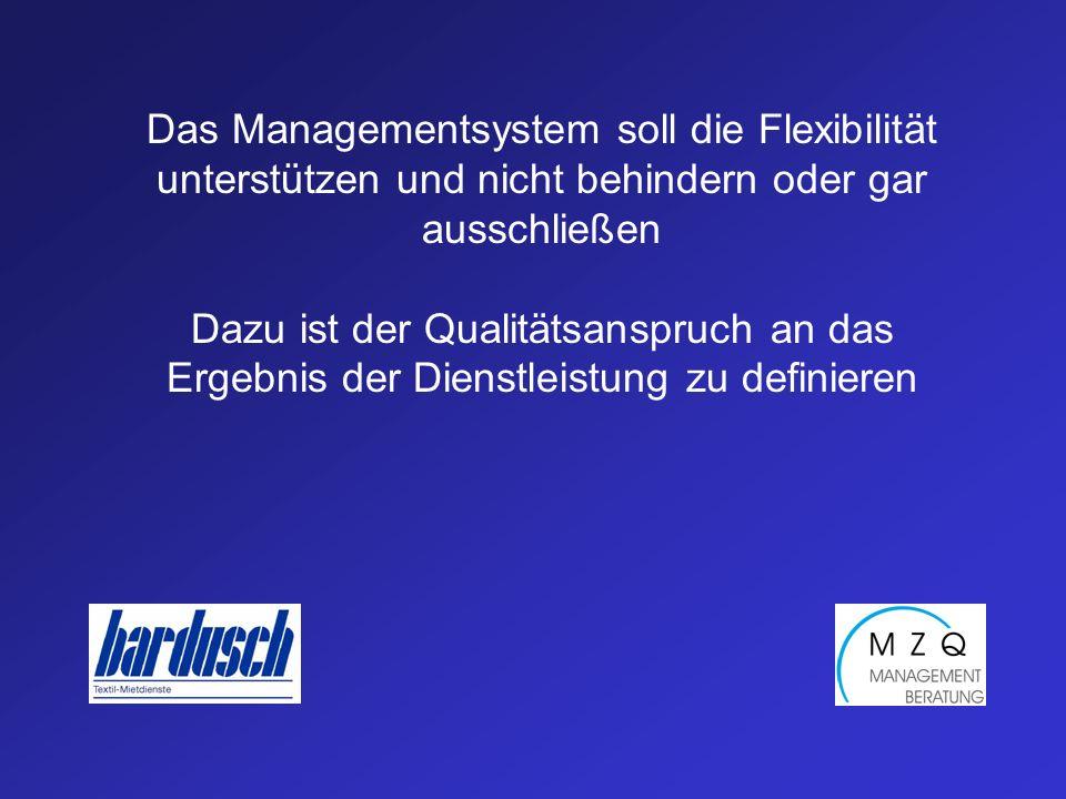 Das Managementsystem soll die Flexibilität unterstützen und nicht behindern oder gar ausschließen Dazu ist der Qualitätsanspruch an das Ergebnis der Dienstleistung zu definieren