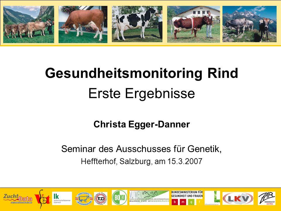 Gesundheitsmonitoring Rind Erste Ergebnisse Christa Egger-Danner Seminar des Ausschusses für Genetik, Heffterhof, Salzburg, am 15.3.2007