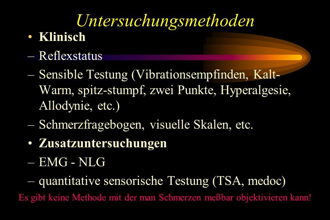 Untersuchungsmethoden Klinisch –Reflexstatus –Sensible Testung (Vibrationsempfinden, Kalt- Warm, spitz-stumpf, zwei Punkte, Hyperalgesie, Allodynie, e
