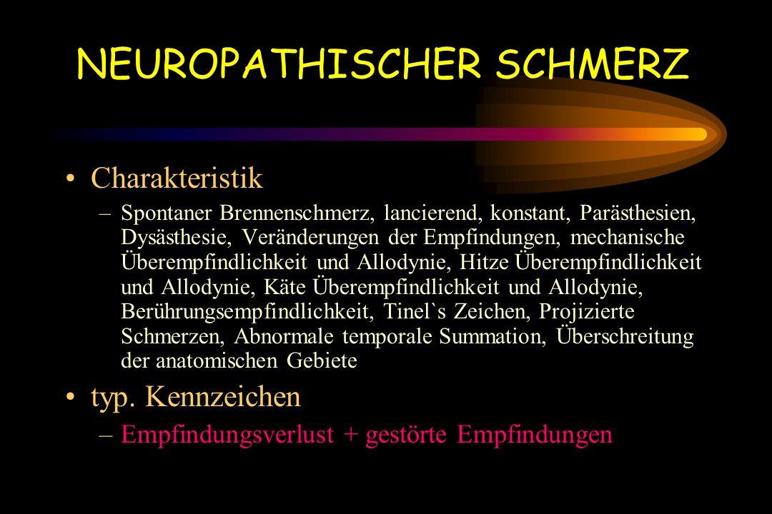 NEUROPATHISCHER SCHMERZ Charakteristik –Spontaner Brennenschmerz, lancierend, konstant, Parästhesien, Dysästhesie, Veränderungen der Empfindungen, mec
