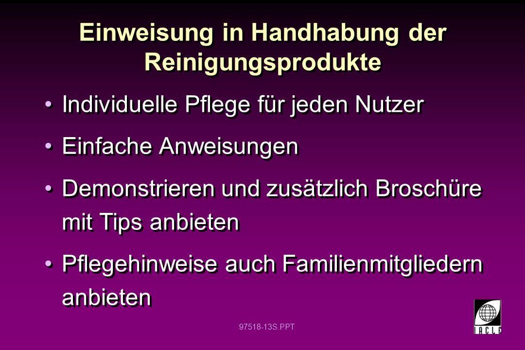 97518-13S.PPT Einweisung in Handhabung der Reinigungsprodukte Individuelle Pflege für jeden Nutzer Einfache Anweisungen Demonstrieren und zusätzlich B