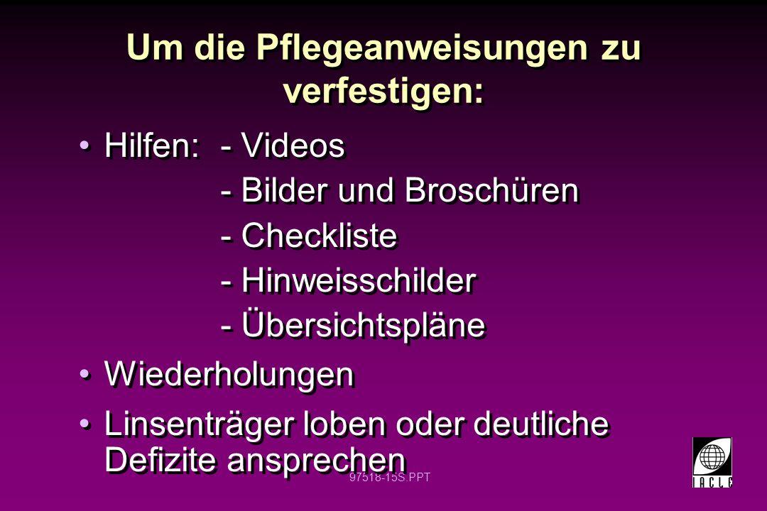 97518-15S.PPT Um die Pflegeanweisungen zu verfestigen: Hilfen:- Videos - Bilder und Broschüren - Checkliste - Hinweisschilder - Übersichtspläne Wieder