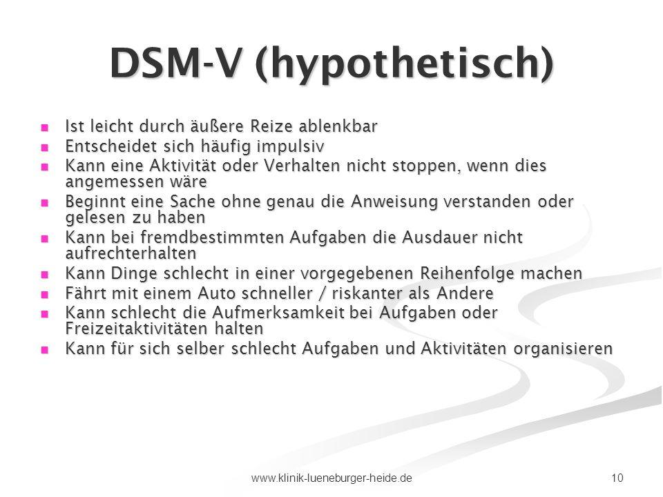 10www.klinik-lueneburger-heide.de DSM-V (hypothetisch) Ist leicht durch äußere Reize ablenkbar Ist leicht durch äußere Reize ablenkbar Entscheidet sic