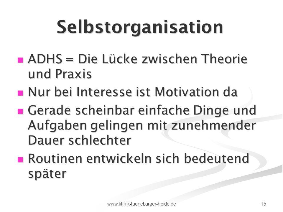 15www.klinik-lueneburger-heide.de Selbstorganisation ADHS = Die Lücke zwischen Theorie und Praxis ADHS = Die Lücke zwischen Theorie und Praxis Nur bei