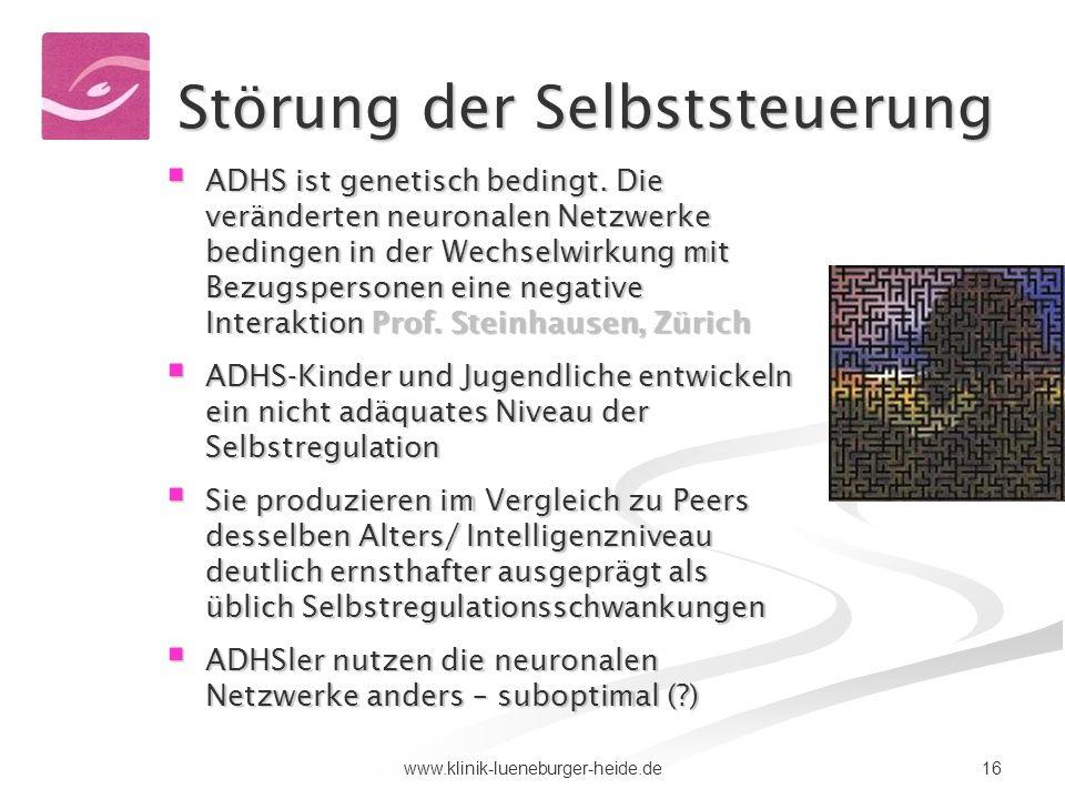 16www.klinik-lueneburger-heide.de Störung der Selbststeuerung ADHS ist genetisch bedingt. Die veränderten neuronalen Netzwerke bedingen in der Wechsel