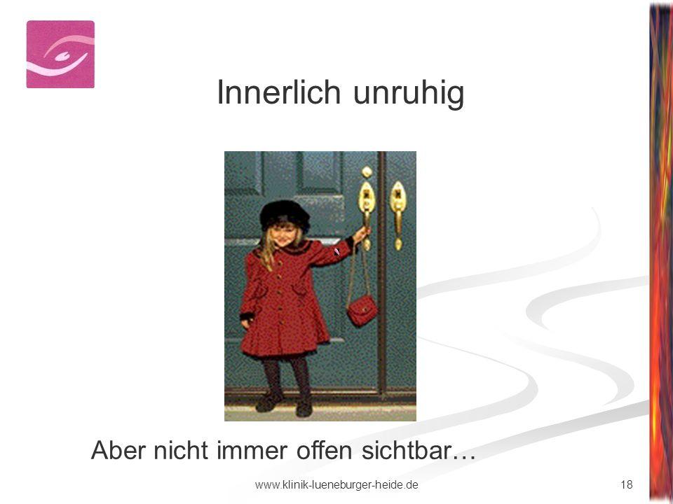 18www.klinik-lueneburger-heide.de Innerlich unruhig Aber nicht immer offen sichtbar…