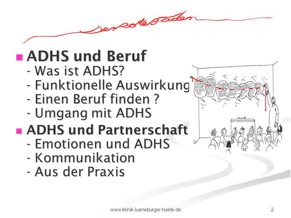 2www.klinik-lueneburger-heide.de ADHS und Beruf - Was ist ADHS? - Funktionelle Auswirkungen - Einen Beruf finden ? - Umgang mit ADHS ADHS und Beruf -