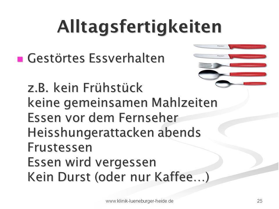 25www.klinik-lueneburger-heide.de Alltagsfertigkeiten Gestörtes Essverhalten z.B. kein Frühstück keine gemeinsamen Mahlzeiten Essen vor dem Fernseher
