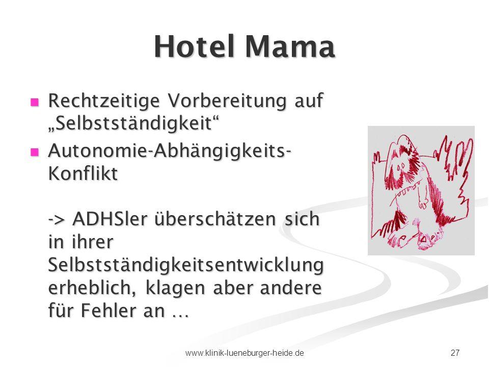 27www.klinik-lueneburger-heide.de Hotel Mama Rechtzeitige Vorbereitung auf Selbstständigkeit Rechtzeitige Vorbereitung auf Selbstständigkeit Autonomie