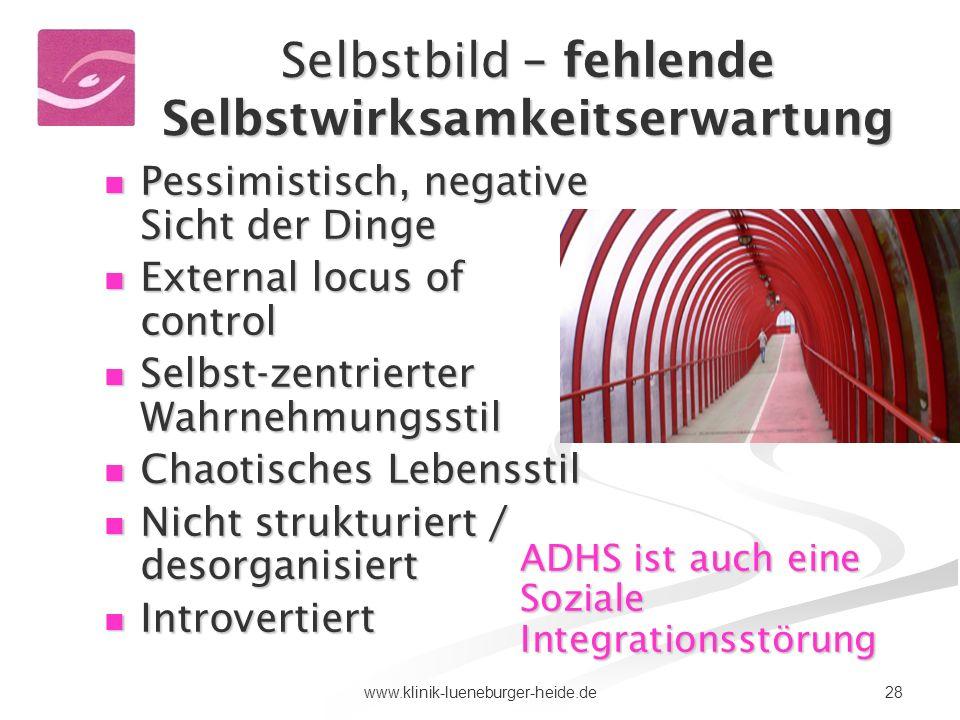 28www.klinik-lueneburger-heide.de Selbstbild – fehlende Selbstwirksamkeitserwartung Pessimistisch, negative Sicht der Dinge Pessimistisch, negative Si
