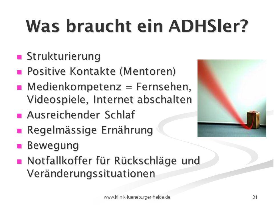 31www.klinik-lueneburger-heide.de Was braucht ein ADHSler? Strukturierung Strukturierung Positive Kontakte (Mentoren) Positive Kontakte (Mentoren) Med