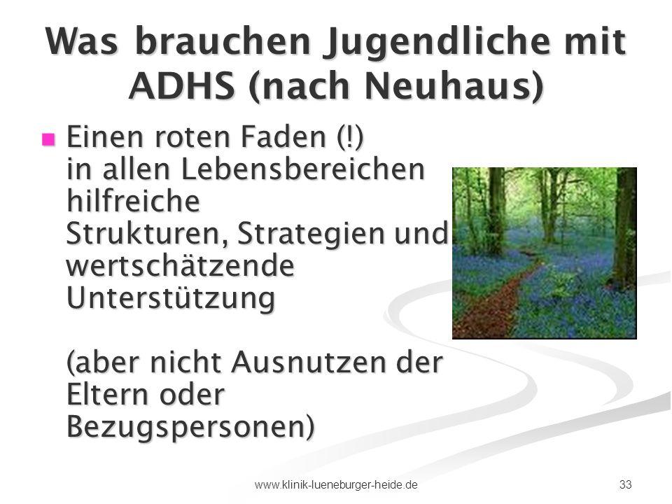 33www.klinik-lueneburger-heide.de Was brauchen Jugendliche mit ADHS (nach Neuhaus) Einen roten Faden (!) in allen Lebensbereichen hilfreiche Strukture