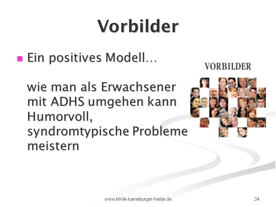 34www.klinik-lueneburger-heide.de Vorbilder Ein positives Modell… wie man als Erwachsener mit ADHS umgehen kann Humorvoll, syndromtypische Probleme me