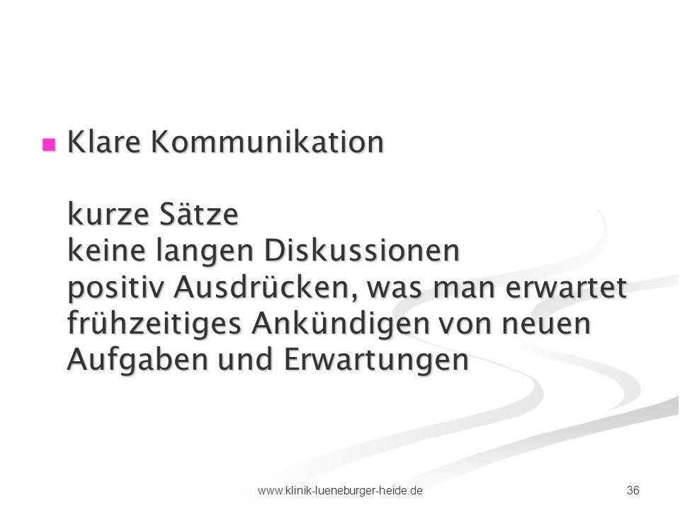 36www.klinik-lueneburger-heide.de Klare Kommunikation kurze Sätze keine langen Diskussionen positiv Ausdrücken, was man erwartet frühzeitiges Ankündig