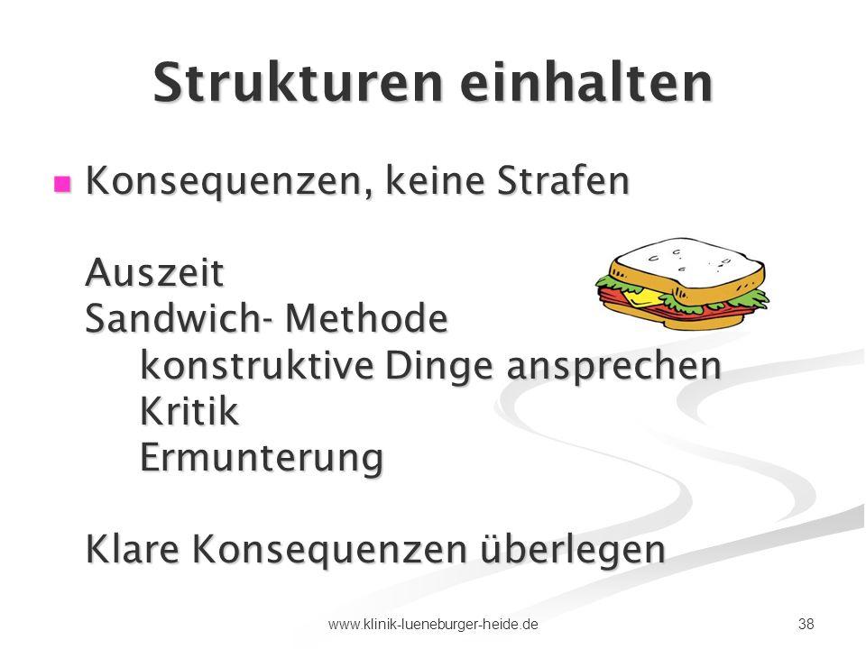 38www.klinik-lueneburger-heide.de Strukturen einhalten Konsequenzen, keine Strafen Auszeit Sandwich- Methode konstruktive Dinge ansprechen Kritik Ermu
