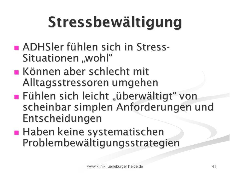 41www.klinik-lueneburger-heide.de Stressbewältigung ADHSler fühlen sich in Stress- Situationen wohl ADHSler fühlen sich in Stress- Situationen wohl Kö