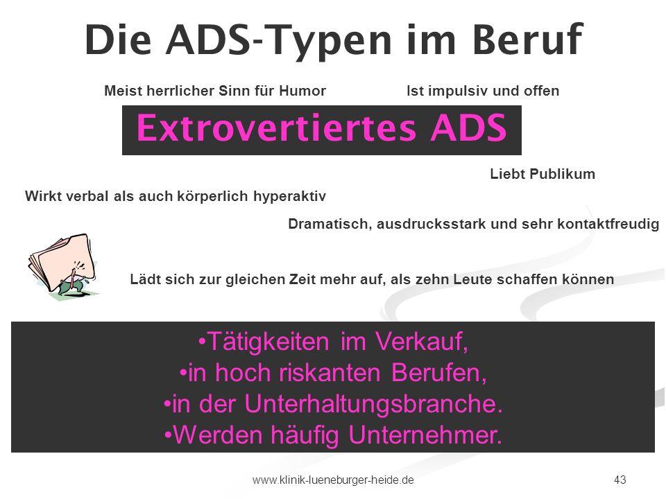 43www.klinik-lueneburger-heide.de Die ADS-Typen im Beruf Extrovertiertes ADS Tätigkeiten im Verkauf, in hoch riskanten Berufen, in der Unterhaltungsbr