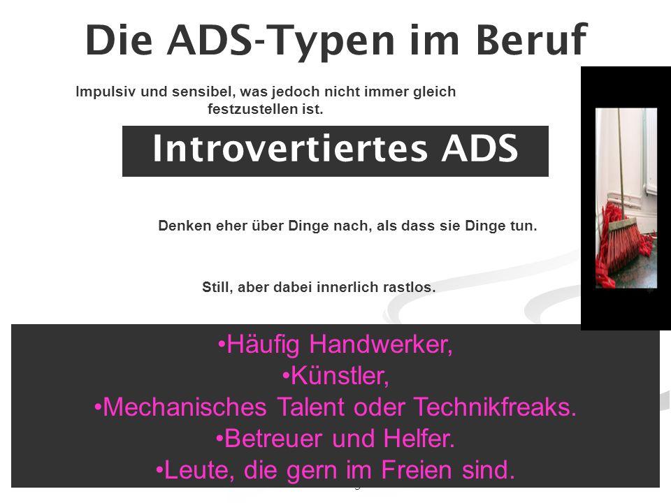 44www.klinik-lueneburger-heide.de Die ADS-Typen im Beruf Introvertiertes ADS Häufig Handwerker, Künstler, Mechanisches Talent oder Technikfreaks. Betr