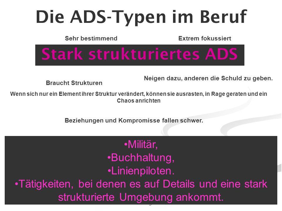 45www.klinik-lueneburger-heide.de Die ADS-Typen im Beruf Stark strukturiertes ADS Militär, Buchhaltung, Linienpiloten. Tätigkeiten, bei denen es auf D