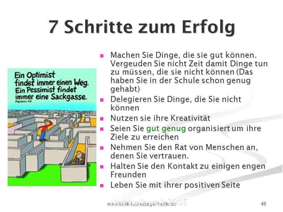 48www.klinik-lueneburger-heide.de 7 Schritte zum Erfolg Machen Sie Dinge, die sie gut können. Vergeuden Sie nicht Zeit damit Dinge tun zu müssen, die
