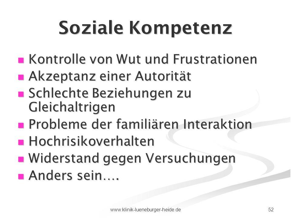 52www.klinik-lueneburger-heide.de Soziale Kompetenz Kontrolle von Wut und Frustrationen Kontrolle von Wut und Frustrationen Akzeptanz einer Autorität
