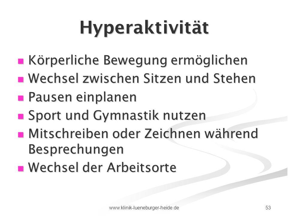 53www.klinik-lueneburger-heide.de Hyperaktivität Körperliche Bewegung ermöglichen Körperliche Bewegung ermöglichen Wechsel zwischen Sitzen und Stehen