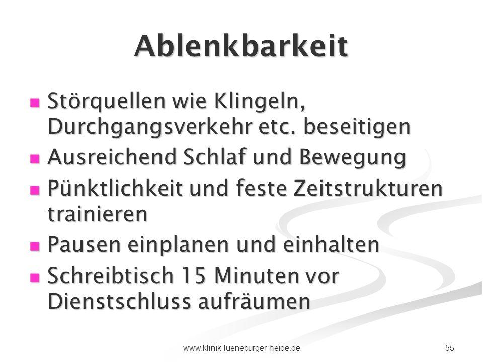55www.klinik-lueneburger-heide.de Ablenkbarkeit Störquellen wie Klingeln, Durchgangsverkehr etc. beseitigen Störquellen wie Klingeln, Durchgangsverkeh