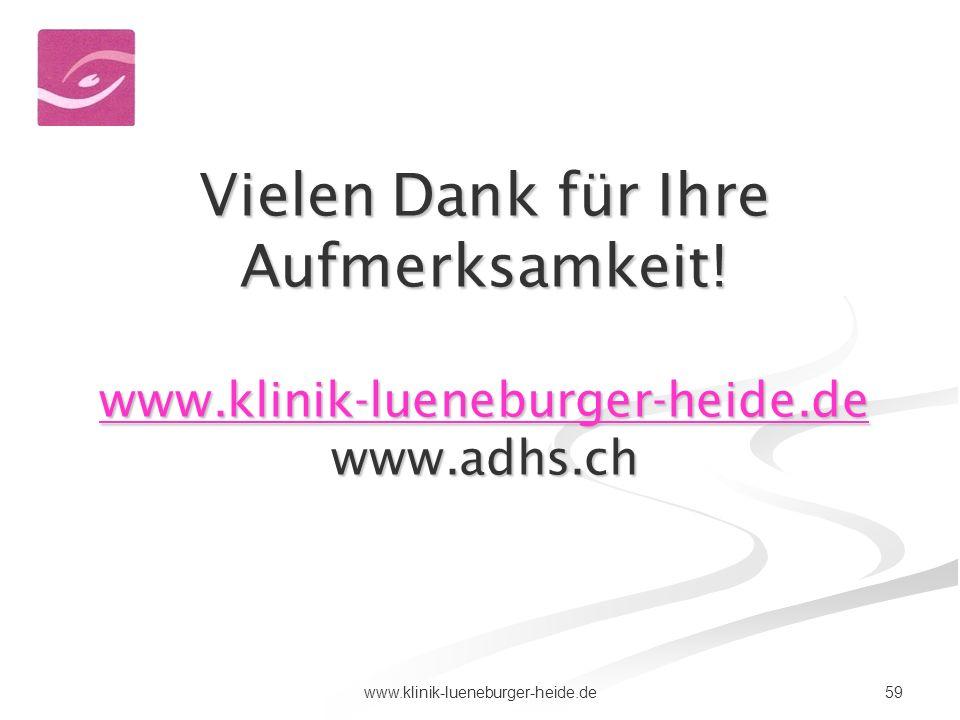 59www.klinik-lueneburger-heide.de Vielen Dank für Ihre Aufmerksamkeit! www.klinik-lueneburger-heide.de www.adhs.ch www.klinik-lueneburger-heide.de
