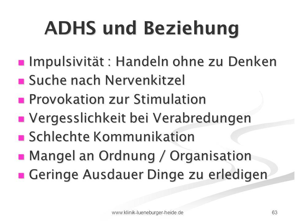 63www.klinik-lueneburger-heide.de ADHS und Beziehung Impulsivität : Handeln ohne zu Denken Impulsivität : Handeln ohne zu Denken Suche nach Nervenkitz