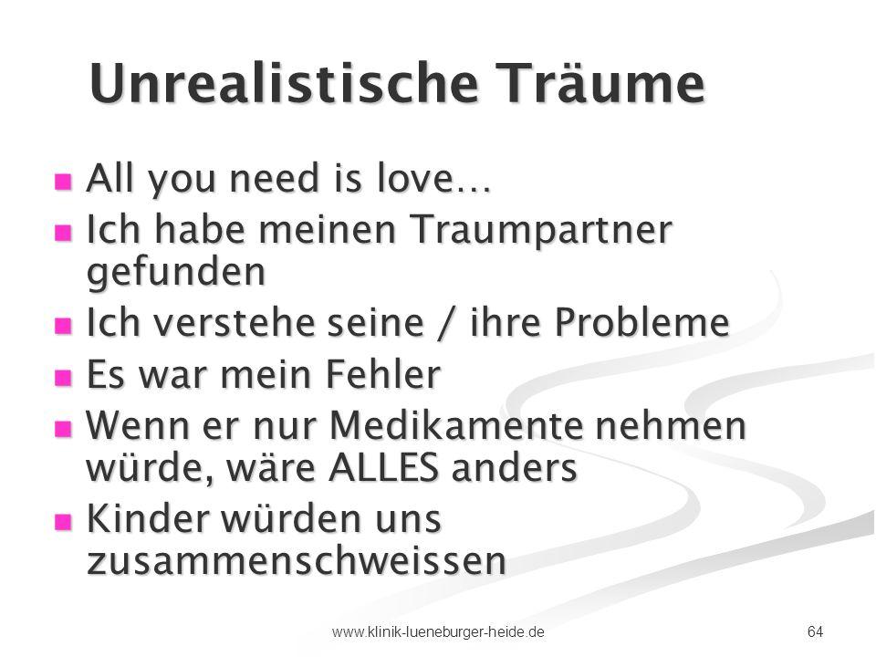 64www.klinik-lueneburger-heide.de Unrealistische Träume All you need is love… All you need is love… Ich habe meinen Traumpartner gefunden Ich habe mei