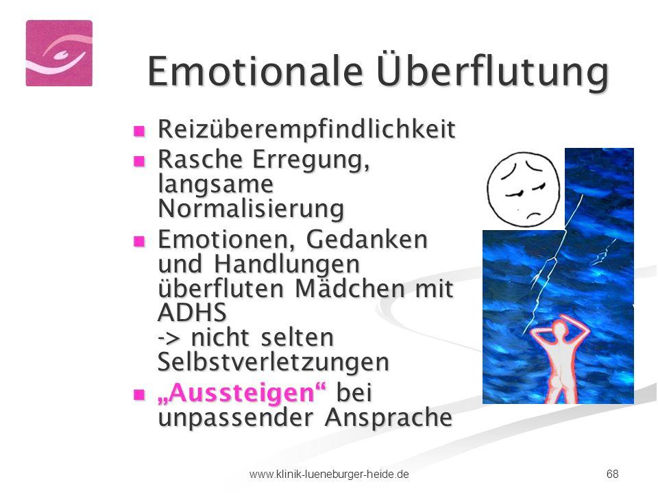 68www.klinik-lueneburger-heide.de Emotionale Überflutung Reizüberempfindlichkeit Reizüberempfindlichkeit Rasche Erregung, langsame Normalisierung Rasc