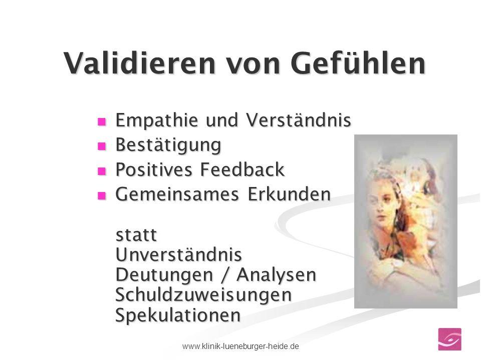 69www.klinik-lueneburger-heide.de Validieren von Gefühlen Empathie und Verständnis Empathie und Verständnis Bestätigung Bestätigung Positives Feedback