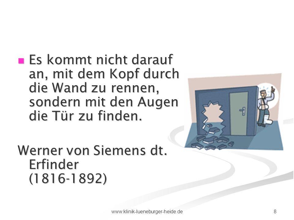 8www.klinik-lueneburger-heide.de Es kommt nicht darauf an, mit dem Kopf durch die Wand zu rennen, sondern mit den Augen die Tür zu finden. Es kommt ni