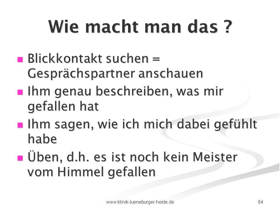 84www.klinik-lueneburger-heide.de Wie macht man das ? Blickkontakt suchen = Gesprächspartner anschauen Blickkontakt suchen = Gesprächspartner anschaue