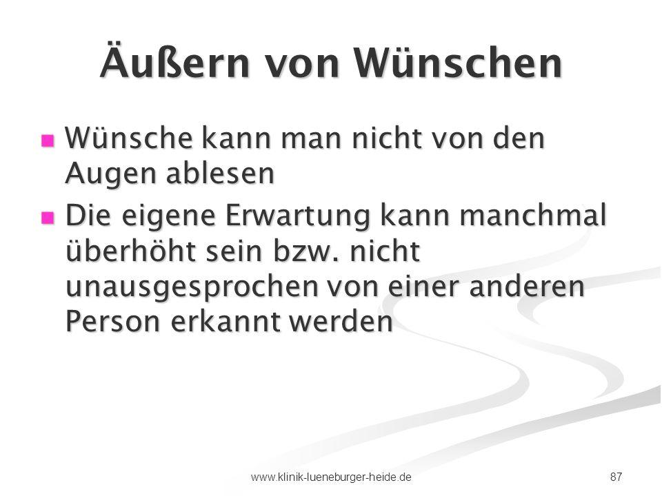 87www.klinik-lueneburger-heide.de Äußern von Wünschen Wünsche kann man nicht von den Augen ablesen Wünsche kann man nicht von den Augen ablesen Die ei