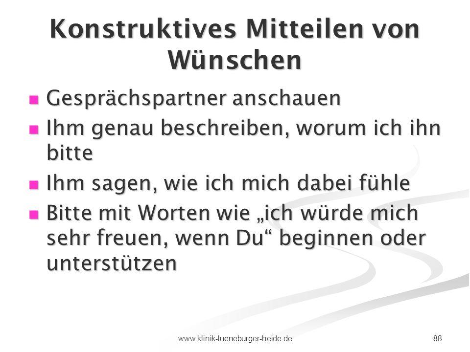 88www.klinik-lueneburger-heide.de Konstruktives Mitteilen von Wünschen Gesprächspartner anschauen Gesprächspartner anschauen Ihm genau beschreiben, wo