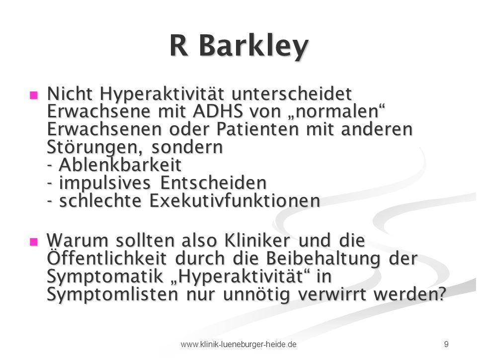 9www.klinik-lueneburger-heide.de R Barkley Nicht Hyperaktivität unterscheidet Erwachsene mit ADHS von normalen Erwachsenen oder Patienten mit anderen