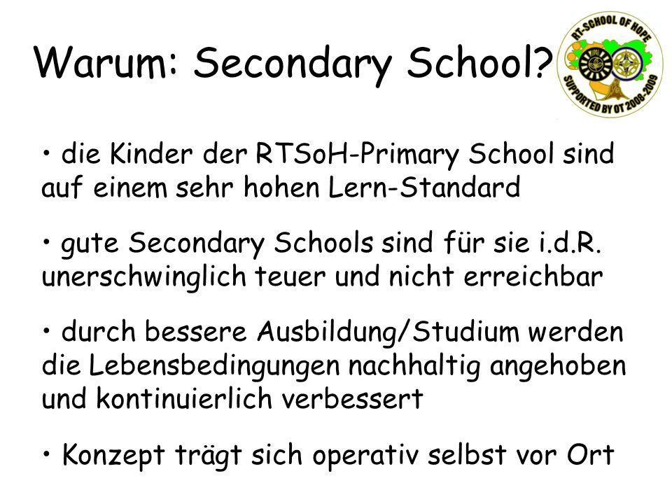 Warum: Secondary School? die Kinder der RTSoH-Primary School sind auf einem sehr hohen Lern-Standard gute Secondary Schools sind für sie i.d.R. unersc