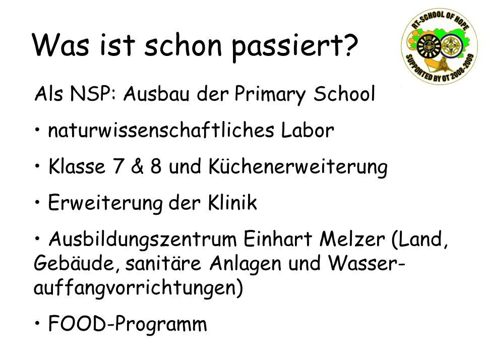 Was ist schon passiert? Als NSP: Ausbau der Primary School naturwissenschaftliches Labor Klasse 7 & 8 und Küchenerweiterung Erweiterung der Klinik Aus