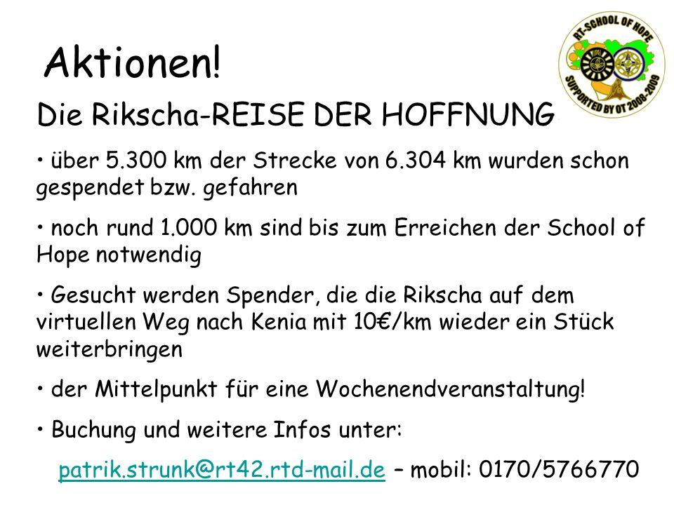 Aktionen! Die Rikscha-REISE DER HOFFNUNG über 5.300 km der Strecke von 6.304 km wurden schon gespendet bzw. gefahren noch rund 1.000 km sind bis zum E