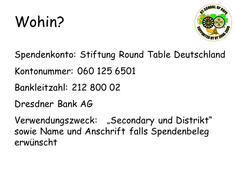 Wohin? Spendenkonto: Stiftung Round Table Deutschland Kontonummer: 060 125 6501 Bankleitzahl: 212 800 02 Dresdner Bank AG Verwendungszweck: Secondary
