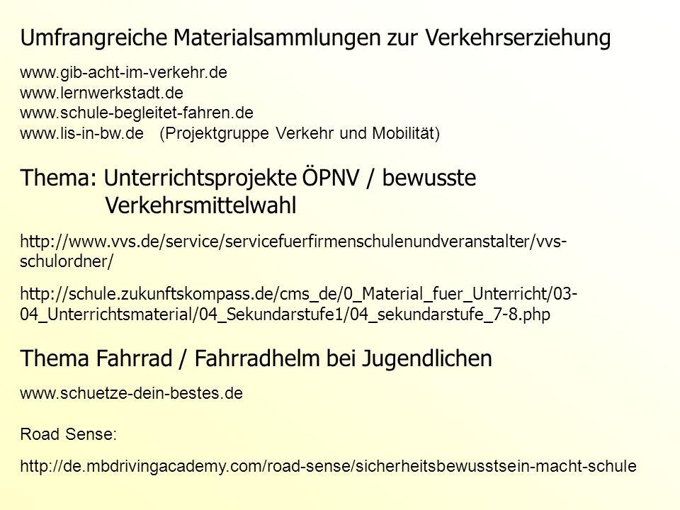 Umfrangreiche Materialsammlungen zur Verkehrserziehung www.gib-acht-im-verkehr.de www.lernwerkstadt.de www.schule-begleitet-fahren.de www.lis-in-bw.de