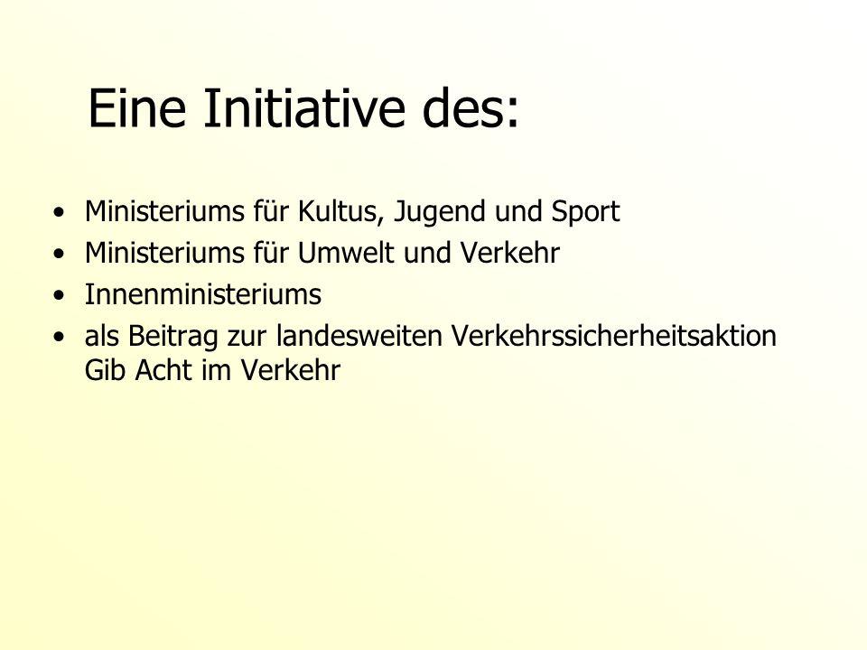 Eine Initiative des: Ministeriums für Kultus, Jugend und Sport Ministeriums für Umwelt und Verkehr Innenministeriums als Beitrag zur landesweiten Verk