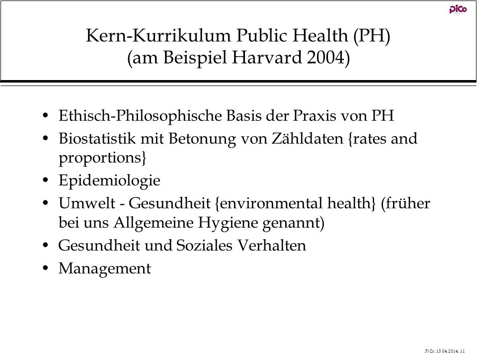 PiCo, 13.04.2014, 12 7 - Bereiche (Subdiziplinen) Health Care Management (1) Public Management and Community Health (2) Law and Public Health (3) Occupational and Environmental Health (4) Quantitative Methods (5) Clinical Effectiveness (6) International Health (7)