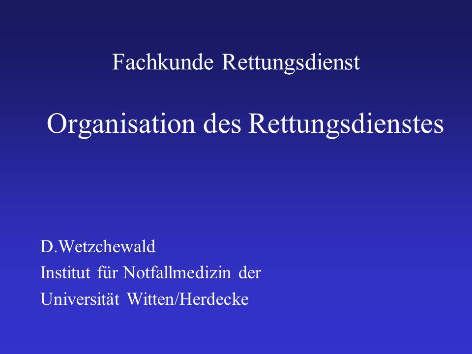 Fachkunde Rettungsdienst Organisation des Rettungsdienstes D.Wetzchewald Institut für Notfallmedizin der Universität Witten/Herdecke
